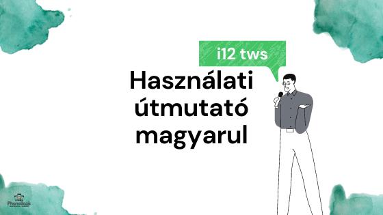 i12 tws használati útmutató magyarul